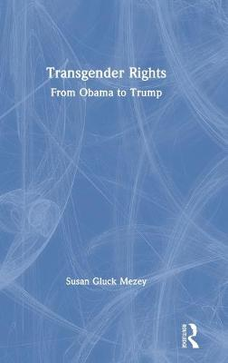 Transgender Rights: From Obama to Trump by Susan Gluck Mezey