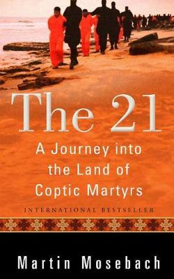 21: A Journey into the Land of Coptic Martyrs by Martin Mosebach