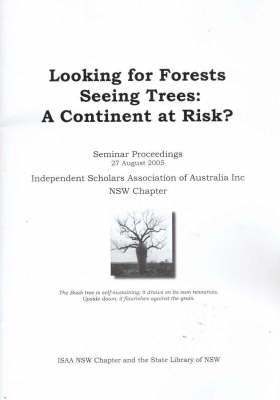 Looking for Forests Seeing Trees: A Continent at Risk? - NSW Seminar Proceedings August 2005 by Bob Brown