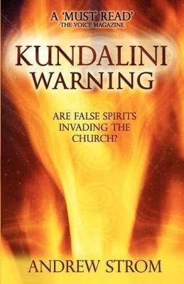 KUNDALINI WARNING - Are False Spirits Invading the Church? by Andrew Strom