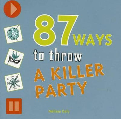 87 Ways to Throw a Killer Party by Melissa Daly