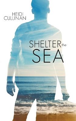 Shelter the Sea by Heidi Cullinan