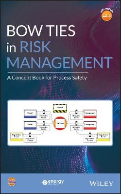 Bow Ties in Risk Management: A Concept Book for Process Safety by Center for Chemical Process Safety (CCPS)