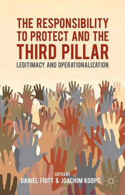 Responsibility to Protect and the Third Pillar by Joachim Alexander Koops