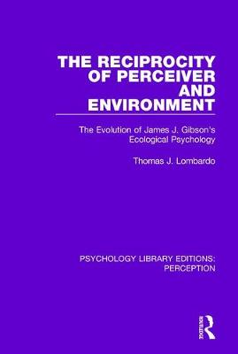 The Reciprocity of Perceiver and Environment: The Evolution of James J. Gibson's Ecological Psychology book