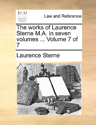 The Works of Laurence Sterne M.A. in Seven Volumes ... Volume 7 of 7 by Laurence Sterne