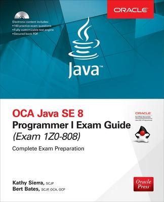 OCA Java SE 8 Programmer I Exam Guide (Exams 1Z0-808) by Bert Bates