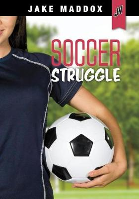 Soccer Struggle by Jake Maddox