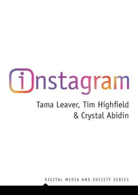 Instagram: Visual Social Media Cultures by Tama Leaver