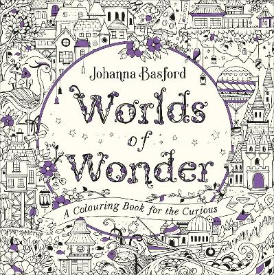 Worlds of Wonder: A Colouring Book for the Curious by Johanna Basford