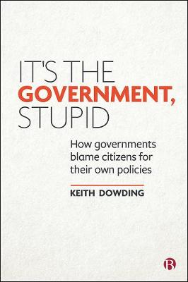 It's the Government, Stupid: How Governments Blame Citizens for Their Own Policies book