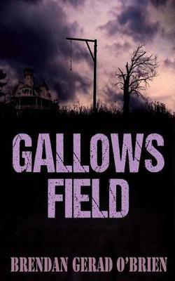 Gallows Field by MR Brendan Gerad O'Brien