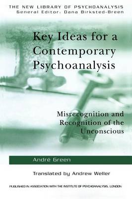 Key Ideas for a Contemporary Psychoanalysis by Andre Green