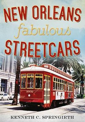 New Orleans Fabulous Streetcars by Kenneth C. Springirth