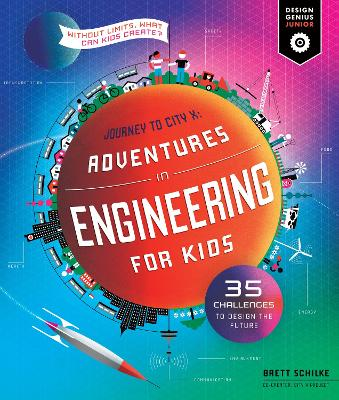 Adventures in Engineering for Kids: 35 Challenges to Design the Future - Journey to City X - Without Limits, What Can Kids Create? book