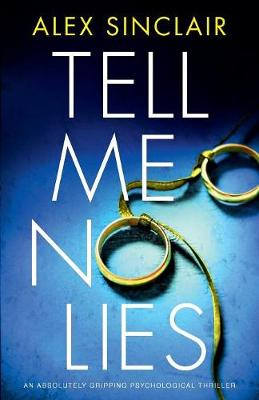 Tell Me No Lies: An Absolutely Gripping Psychological Thriller by Alex Sinclair