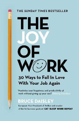 The Joy of Work: The No.1 Sunday Times Business Bestseller - 30 Ways to Fix Your Work Culture and Fall in Love with Your Job Again by Bruce Daisley