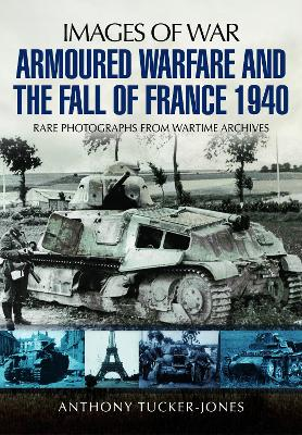 Armoured Warfare and the Fall of France by Anthony Tucker-Jones