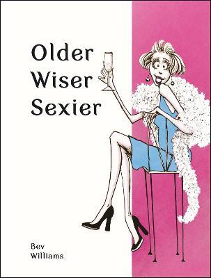 Older, Wiser, Sexier (Women) by Bev Williams