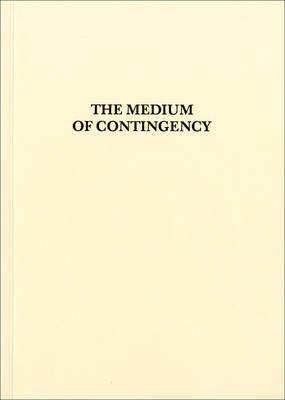 The Medium of Contingency by Robin Mackay