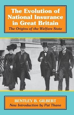 The Evolution of National Insurance: The Origins of the Welfare State by Bentley B. Gilbert