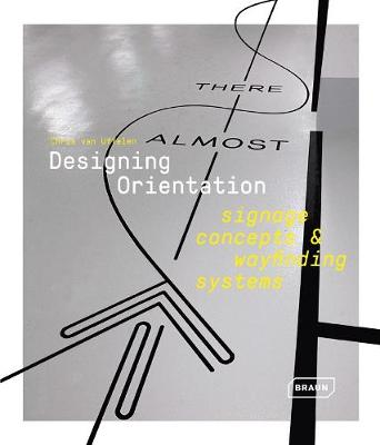 Designing Orientation: Signage Concepts & Wayfinding Systems by Chris van Uffelen