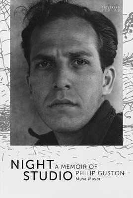 Night Studio. A Memoir of Philip Guston by Musa Mayer