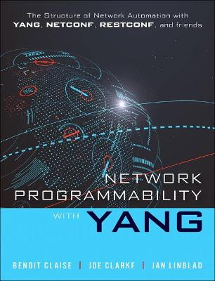 Network Programmability with YANG: The Structure of Network Automation with YANG, NETCONF, RESTCONF, and gNMI book
