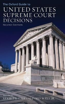 The Oxford Guide to United States Supreme Court Decisions by Kermit L. Hall