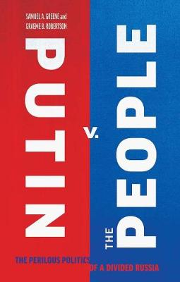 Putin v. the People: The Perilous Politics of a Divided Russia by Samuel A. Greene