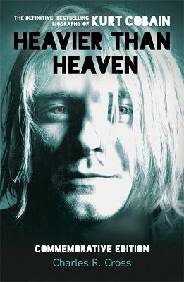 Heavier Than Heaven by Charles R. Cross