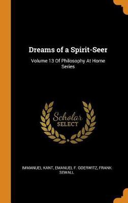 Dreams of a Spirit-Seer: Volume 13 of Philosophy at Home Series book