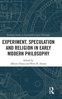 Experiment, Speculation and Religion in Early Modern Philosophy book