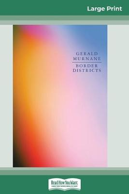 Border Districts (16pt Large Print Edition) by Gerald Murnane