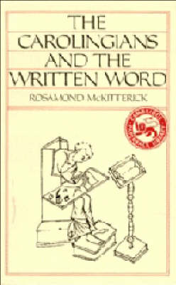 The Carolingians and the Written Word by Rosamond McKitterick