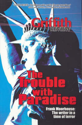 Griffith Review 14: Trouble with Paradise by Julianne Schultz