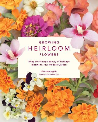 Growing Heirloom Flowers by Chris McLaughlin