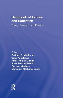 Handbook of Latinos and Education by Enrique G. Murillo, Jr.