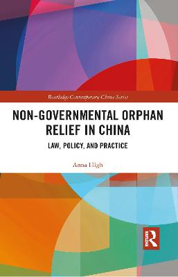 Non-Governmental Orphan Relief in China: Law, Policy, and Practice by Anna High