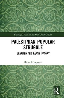 Palestinian Popular Struggle: Unarmed and Participatory by Michael J. Carpenter