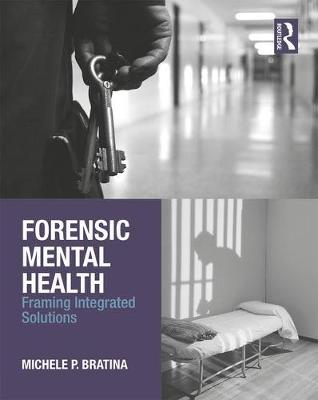 Forensic Mental Health: Framing Integrated Solutions by Michele  P. Bratina