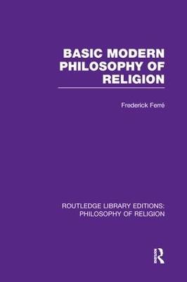 Basic Modern Philosophy of Religion by Frederick Ferre