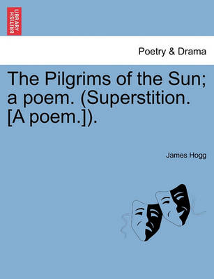 The Pilgrims of the Sun; A Poem. (Superstition. [A Poem.]). by Professor James Hogg