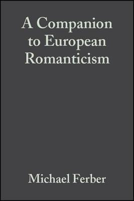 Companion to European Romanticism by Michael Ferber