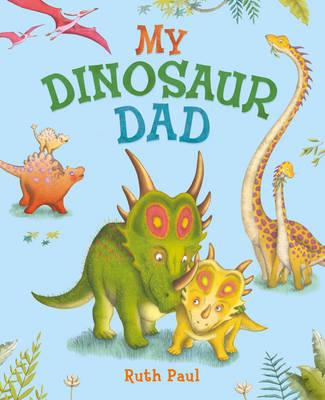 My Dinosaur Dad by Ruth Paul