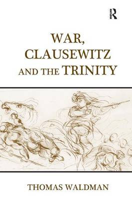 War, Clausewitz and the Trinity by Thomas Waldman