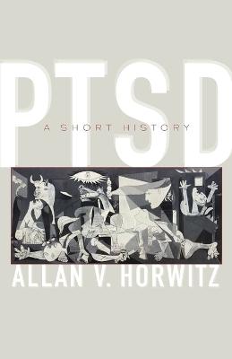 PTSD: A Short History by Allan V. Horwitz