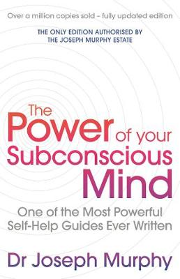 The Power Of Your Subconscious Mind (revised): One Of The Most Powerful Self-help Guides Ever Written! book