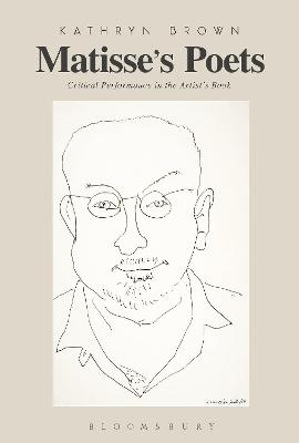 Matisse's Poets: Critical Performance in the Artist's Book by Kathryn Brown