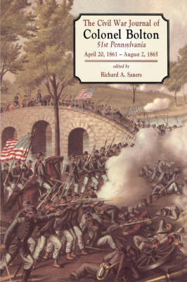 The Civil War Journals Of Colonel Bolton by Richard Sauers